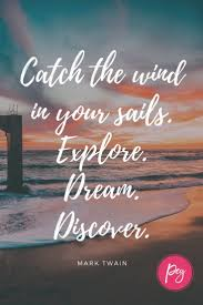 Quotes About Leadership Catch The Wind In Your Sails Explore