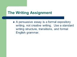 persuasive writing how well can you organize and express your 8 the writing assignment