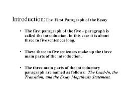 the traditional five paragraph essay the three main parts  introduction the first paragraph of the essay the first paragraph of the five paragraph