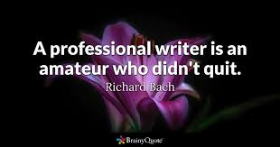 Professional Quotes Magnificent A Professional Writer Is An Amateur Who Didn't Quit Richard Bach