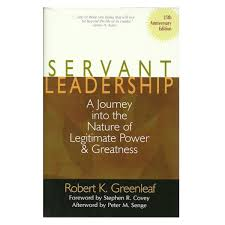 servant leadership a journey into the nature of legitimate power  servant leadership a journey into the nature of legimate power