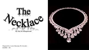 the necklace by guy de maupassant  by guy de maupassant prepared by loren haramae m alcordo bamm 303