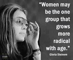 Gloria Steinem Quotes Simple Gloria Steinem Quote Women May Be The One Group That Grows More