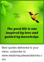 Wisdom Quotes The Good Life Is One Inspired By Love And Guided By Stunning Love Is The Best Wisdom