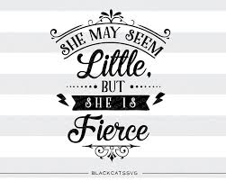 She May Seem Little But She Is Fierce Svg File Cutting File Clipart In Svg Eps Dxf Png For Cricut Silhouette