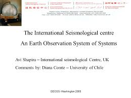 GEOSS- Washington 2005 The International Seismological centre An Earth  Observation System of Systems Avi Shapira – International seismological  Centre, - ppt download
