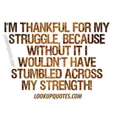 I'm Thankful For My Struggle Because Without It I Wouldn't Have St Cool Thankful Quotes