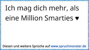 Ich Mag Dich Mehr Als Eine Million Smarties Spruchmonsterde