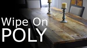 wipe on poly what is it how to make it and apply with success polyurethane you