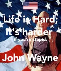 Life Is Hard It's Harder If You're Stupid John Wayne Poster Adam Gorgeous Life Is Hard Its Harder If Youre Stupid Poster