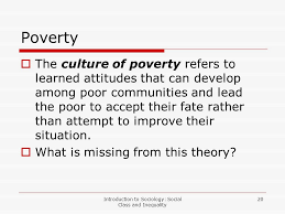lesson social class and inequality introduction to sociology  introduction to sociology social class and inequality 20 poverty  the culture of poverty refers