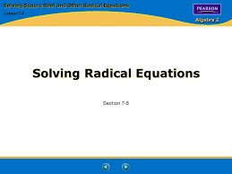 1 algebra 2 solving radical equations section 7 5 solving square root and other radical equations lesson 7 5