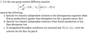 for the one group neutron diffusion equation dx answer the following a specify