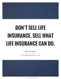 Life Insurance Quotes Unique Don't Sell Life Insurance Sell What Life Insurance Can Do Picture