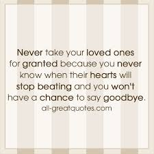 Grieving Quotes For Loved Ones Magnificent Never Take Your Loved Ones For Granted Grief Quotes Cards
