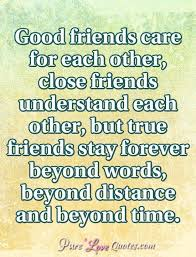 Good Friends Care For Each Other Close Friends Understand Each Simple A Good Friend Quote