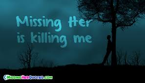 Missing Quotes For Her Best Missing Her Is Killing Me MissingHerQuotes