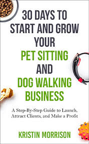 dog walking advertising 30 days to start and grow your pet sitting and dog walking business