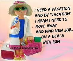 Quotes About Need A Vacation 40 Quotes Enchanting Need A Vacation Quotes