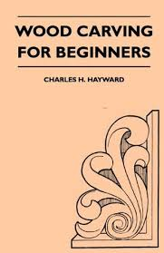 Wood Carving for Beginners by Charles Hayward