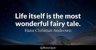 Hans Christian Andersen Quotes Best Of Life Itself Is The Most Wonderful Fairy Tale Hans Christian