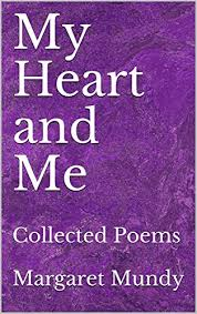 My Heart and Me: Collected Poems - Kindle edition by Mundy, Margaret,  Escurriola Lockely, Alexis, Leonard, Ivan, Ventham, Jax, Mundy, Margaret.  Literature & Fiction Kindle eBooks @ Amazon.com.