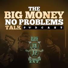 Big Money No Problems Talk Podcast Show