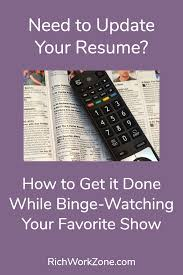 update your resume while binge watching need to update your resume how to get it done while binge watching your