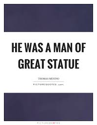 Statue Quotes Amazing He Was A Man Of Great Statue Picture Quotes