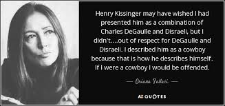 Henry Kissinger Quotes Best Oriana Fallaci Quote Henry Kissinger May Have Wished I Had
