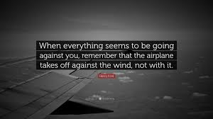 henry ford quotes airplane. Wonderful Ford Henry Ford Quote U201cWhen Everything Seems To Be Going Against You Remember  That Throughout Quotes Airplane