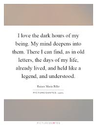 i love the dark hours of my being my mind deepens into them there i can find as in old letters the quote 1