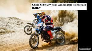 china vs usa who is winning the blockchain battle bitcoinnews com