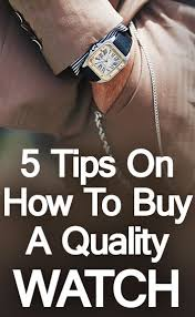 5 tips to buy a quality watch watch buying guide for men 5 tips to buy a quality watch watch buying guide for men purchase watches like a pro