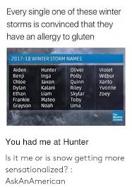 Every Single One of These Winter Storms Is Convinced That They Have an  Allergy to Gluten 2017-18 WINTER STORM NAMES Oliver Polly Quinn Riley  Skylar Toby Uma Aiden Benji Chloe Dylan Ethan