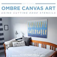 on cut canvas wall art tutorial with how to stencil ombre canvas art using a stencil