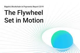 Blockchain In Payments Report 2019 Flywheel Set In Motion