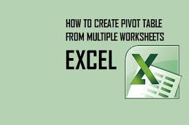 create pivot table from multiple worksheets