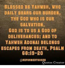 Daily God Quotes Extraordinary BLESSED BE YAHWEH WHO DAILY BEARS OUR BURDEN THE GOD WHO IS OUR