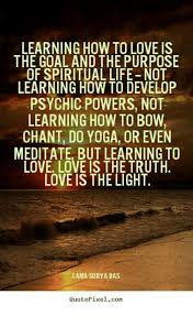 LEARNING HOW TO LOVE IS THE GOAL AND THE PURPOSE OF SPIRITUAL LIFE Mesmerizing Spiritual Love Quotes