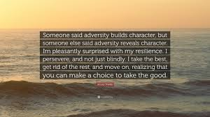 Brooke Shields Quote Someone Said Adversity Builds Character But