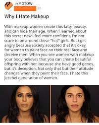 women shouldn t decieve men by wearing makeup but women are ugly without makeup how dare they