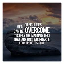 Overcoming Obstacles Quotes Cool Real Difficulties Can Be Overcome It Is Only The Imaginary Ones Tha
