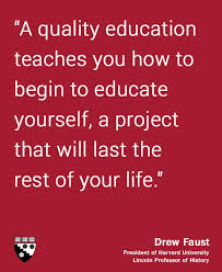 best educational quotes images educational harvard president drew faust stresses the importance of educating yourself graduate school of education