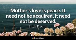 Love And Peace Quotes Amazing Mother's Love Is Peace It Need Not Be Acquired It Need Not Be