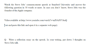 watch the steve jobs commencement speech at stanf com watch the steve jobs commencement speech at stanford university and answer the following question in 50