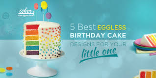 5 Best Eggless Birthday Cake Designs For Your Little One