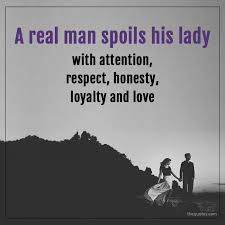 A Real Man Spoils His Lady With Attention Respect Unknown Quotes