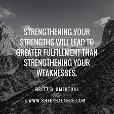 Strengths Weaknesses 3 Reasons To Stop Improving Weaknesses Brett Blumenthal