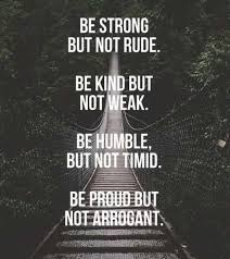 Strong Quotes Awesome Life Quote Be Strong But Not Rude Be Kind Not Weak Be Humble But